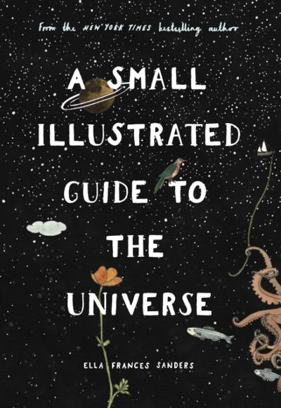Small Illustrated Guide to the Universe - Ella Frances Sanders