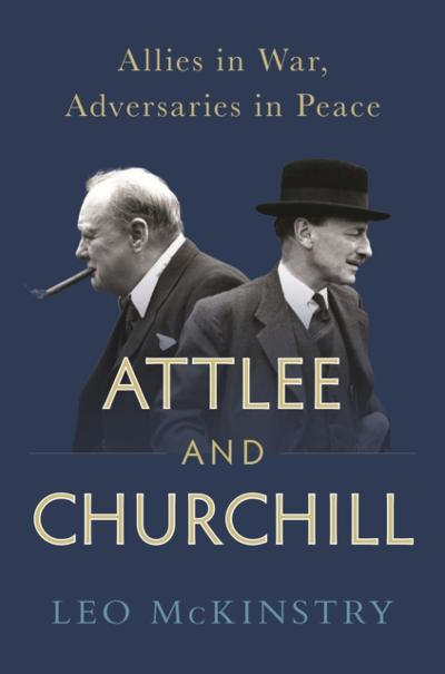 Attlee and Churchill - Leo McKinstry