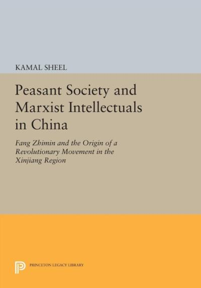 Peasant Society and Marxist Intellectuals in China - Kamal Sheel