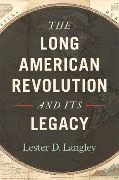 Long American Revolution and Its Legacy - Lester D. Langley