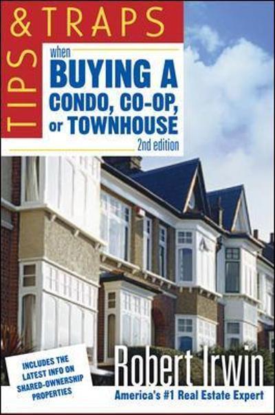 Tips and Traps When Buying a Condo, co-op, or Townhouse - Robert Irwin