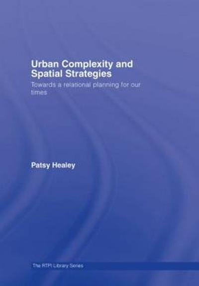 Urban Complexity and Spatial Strategies - Patsy Healey