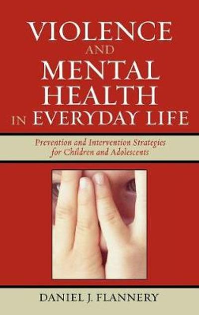 Violence and Mental Health in Everyday Life - Daniel J. Flannery