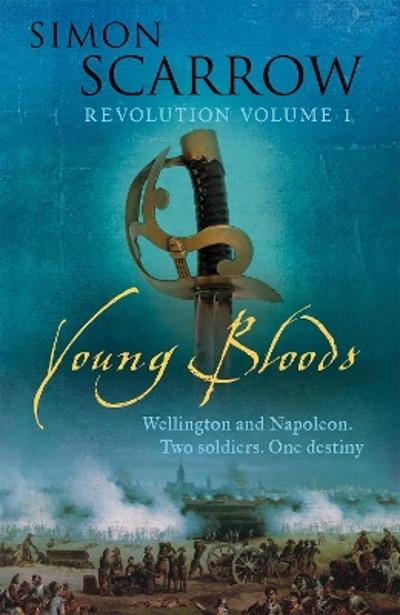 Young Bloods (Wellington and Napoleon 1) - Simon Scarrow