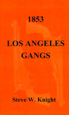 1853 - Los Angeles Gangs - Steve W. Knight