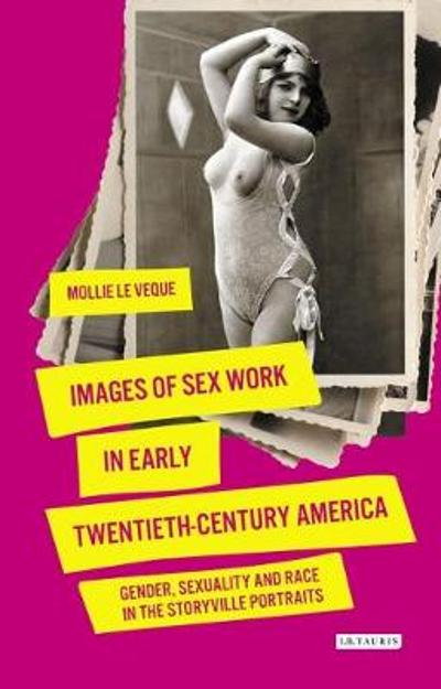 Images of Sex Work in Early Twentieth-Century America - LeVeque Mollie LeVeque