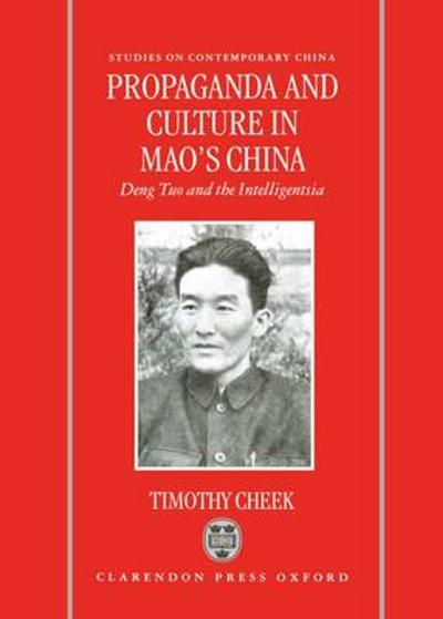 Propaganda and Culture in Mao's China - Timothy Cheek