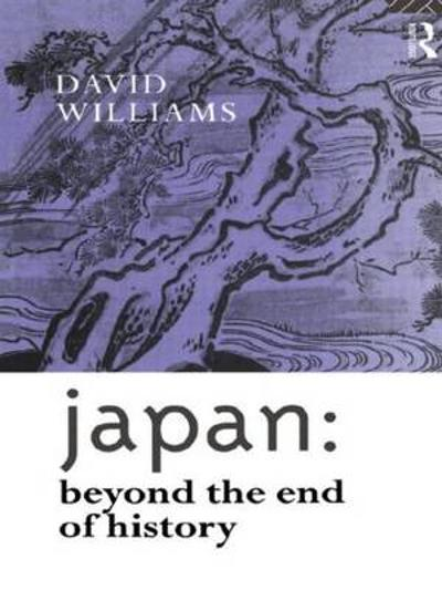 Japan: Beyond the End of History - David Williams