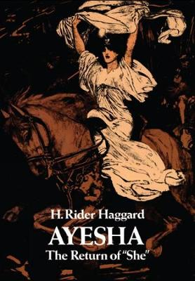 "Ayesha: The Return of ""She"" - H. Rider Haggard"