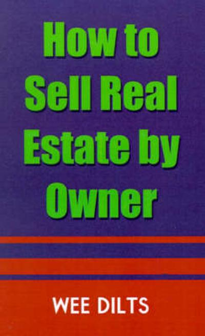 How to Sell Real Estate by Owner - Wee Dilts