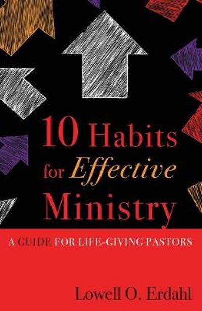 10 Habits for Effective Ministry - Lowell Erdahl