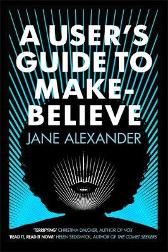 User's Guide to Make-Believe - Jane Alexander