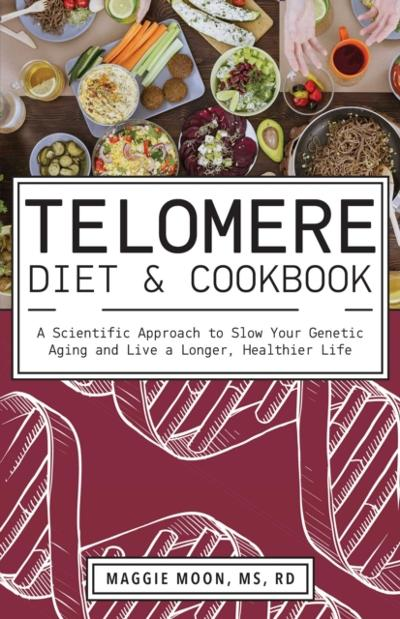 Telomere Diet and Cookbook - Maggie Moon