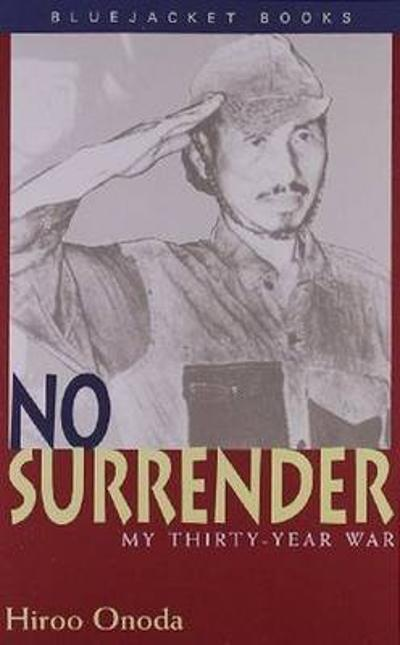 No Surrender: My Thirty Year War - Hiroo Onoda