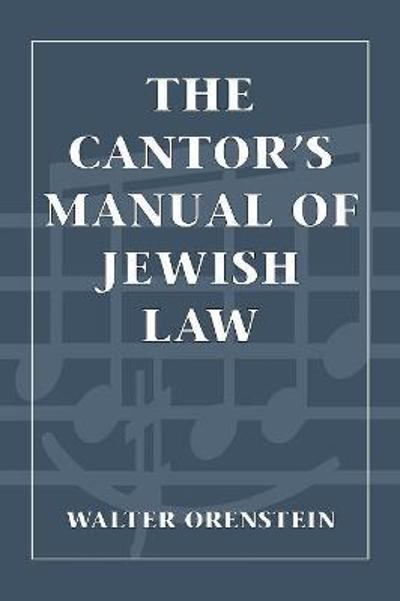 The Cantor's Manual of Jewish Law - Walter Orenstein
