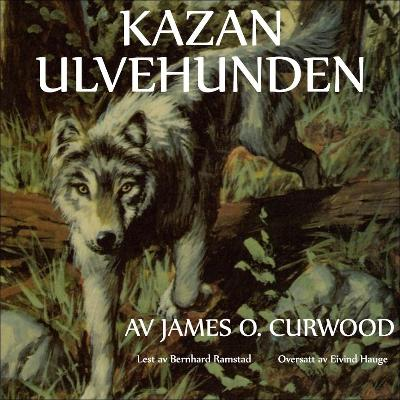 Kazan ulvehunden - James Oliver Curwood