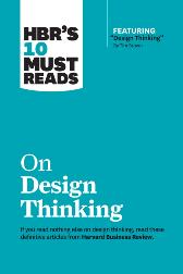 HBR's 10 Must Reads on Design Thinking (with featured article &quote;Design Thinking&quote; By Tim Brown) - Harvard Business Review