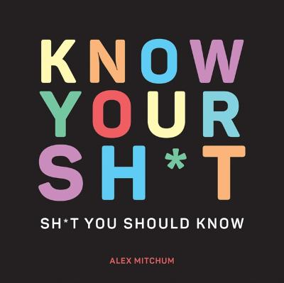 Know Your Sh*t - Alex Mitchum