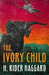 Ivory Child - H. Rider Haggard
