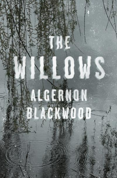 Willows - Algernon Blackwood
