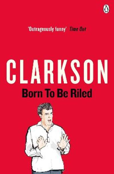 Born to be Riled - Jeremy Clarkson