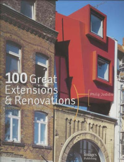 100 Great Extensions and Renovations - Philip Jodidio