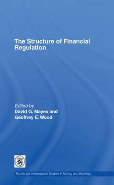 The Structure of Financial Regulation - David Mayes