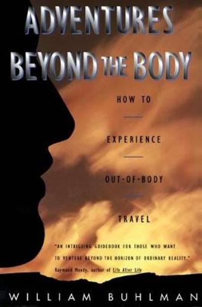 Adventures Beyond the Body - William L. Buhlman