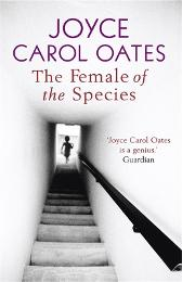 The Female of the Species - Joyce Carol Oates