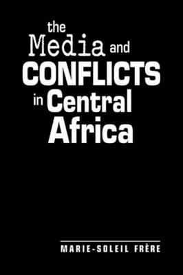 The Media and Conflicts in Africa - Marie-Soleil Frere