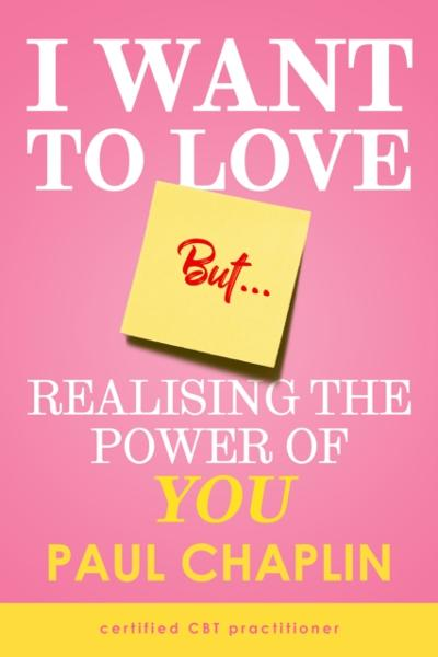 I Want Love But... Realising the Power of You - Paul Chaplin