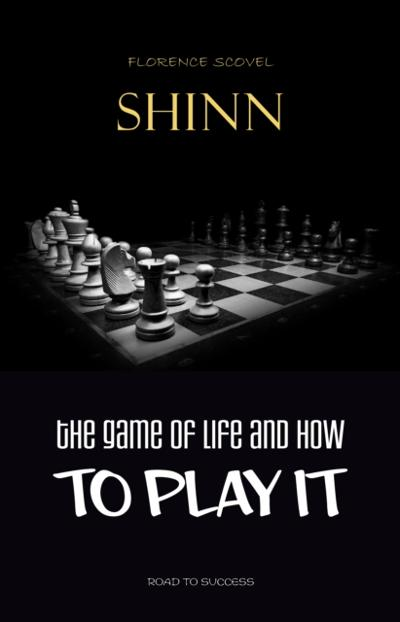 Game of Life and How to Play It: The Complete Original Edition - Shinn Florence Scovel Shinn