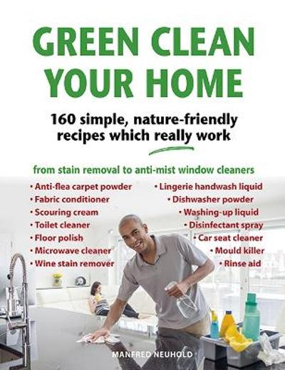Green Clean Your Home - Manfred Neuhold