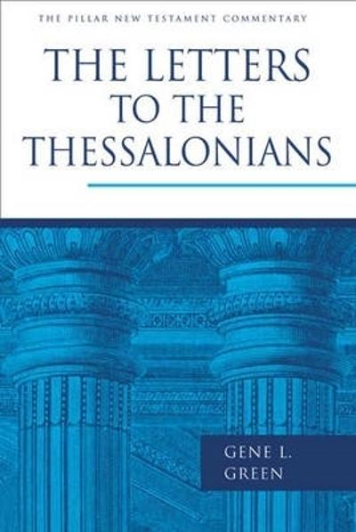 Letters to the Thessalonians - GENE L GREEN