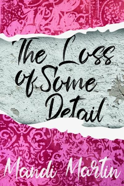 Loss Of Some Detail - Mandi Martin