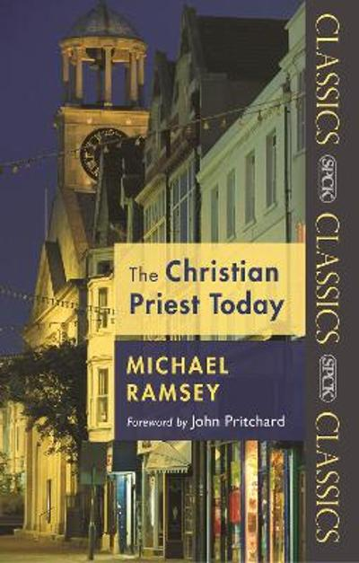 Christian Priest Today - ARTHUR MICHAEL RAMSEY