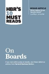 HBR's 10 Must Reads on Boards (with bonus article &quote;What Makes Great Boards Great&quote; by Jeffrey A. Sonnenfeld) - Harvard Business Review Harvard Business Review