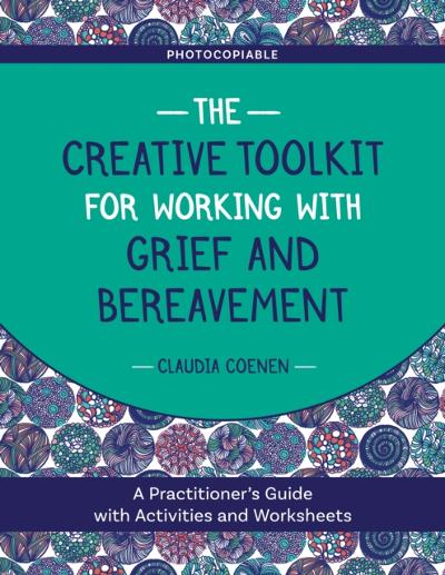 Creative Toolkit for Working with Grief and Bereavement - Claudia Coenen
