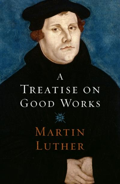 Treatise on Good Works - Martin Luther