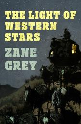 Light of Western Stars - Zane Grey
