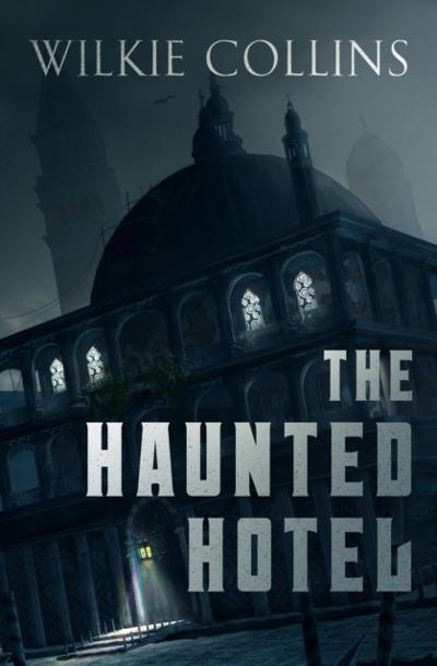 Haunted Hotel - Wilkie Collins