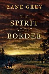 Spirit of the Border - Zane Grey