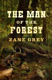 Man of the Forest - Zane Grey