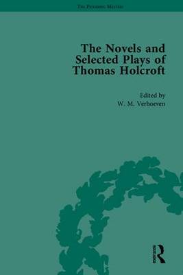 The Novels and Selected Plays of Thomas Holcroft - Arnold A. Markley Wil Verhoeven Philip Cox Rick Incorvati