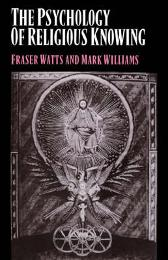 The Psychology of Religious Knowing - Fraser Watts Mark Williams