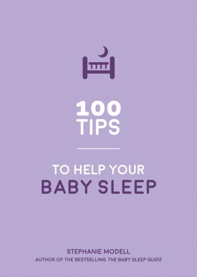 100 Tips to Help Your Baby Sleep - Stephanie Modell