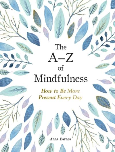 A-Z of Mindfulness - Anna Barnes