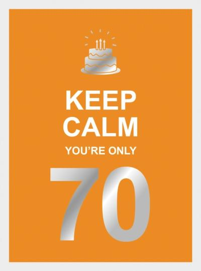 Keep Calm You're Only 70 - Summersdale Publishers
