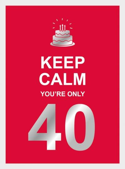Keep Calm You're Only 40 - Summersdale Publishers