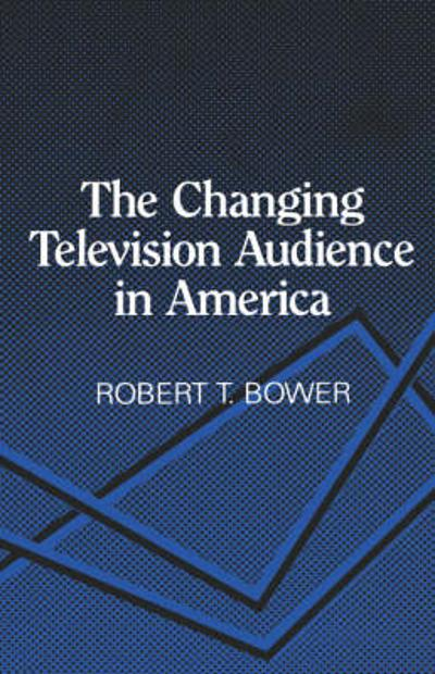 The Changing Television Audience in America - Robert Bower